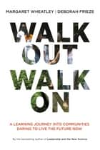 Walk Out Walk On ebook by Margaret J. Wheatley,Deborah Frieze