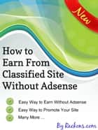 How to Earn from Classified Site Without Google Adsense - - eBook By Rackons.com ebook by Rackons Company