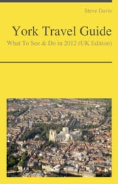 York (UK) Travel Guide - What To See & Do ebook by Steve Davis