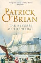 The Reverse of the Medal (Aubrey/Maturin Series, Book 11) ebook by Patrick O'Brian