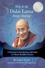 Why Is the Dalai Lama Always Smiling? - A Westerner's Introduction and Guide to Tibetan Buddhist Practice ebook by Lama Tsomo, The Dalai Lama