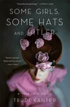 Some Girls, Some Hats and Hitler ebook by Trudi Kanter