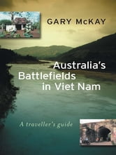 Australia's Battlefields in Viet Nam - A traveller's guide ebook by Gary McKay