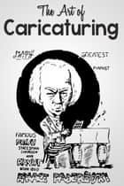 The art of Caricaturing ebook by Mitchell Smith