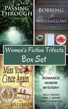 Women's Fiction Trifecta Box Set - Miss You Once Again, Bobbing for Watermelons, Passing Through ebook by Kelly Baugh, April J. Moore, Jenny Sundstedt