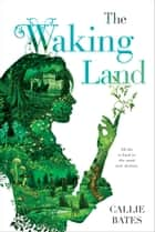 The Waking Land eBook par Callie Bates