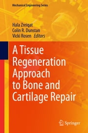 A Tissue Regeneration Approach to Bone and Cartilage Repair ebook by Hala Zreiqat,Colin Dunstan,Vicki Rosen