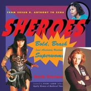 Sheroes: Bold, Brash, And Absolutely Unabashed Superwomen From Susan B. Anthony To Xena ebook by Varla Ventura,Vicki Leon