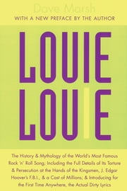 Louie Louie - The History and Mythology of the World's Most Famous Rock 'n Roll Song ebook by Dave Marsh