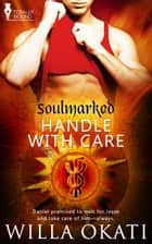 Handle With Care ebook by Willa Okati
