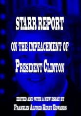 Starr Report on the Impeachment of President Clinton ebook by Franklin Alfred Kirby Edwards