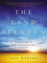 The Land Between - Finding God in Difficult Transitions ebook by Jeff Manion