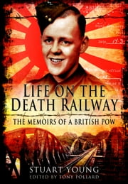Life on the Death Railway - The Memoirs of a British POW ebook by Stuart   Young
