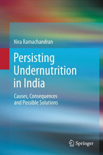 Persisting Undernutrition in India - Causes, Consequences and Possible Solutions ebook by Nira Ramachandran