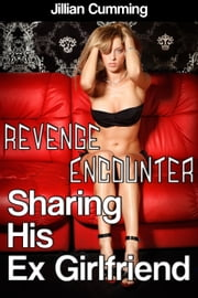 Revenge Encounter: Sharing His Ex Girlfriend (m/f/m Erotica) ebook by Jillian Cumming
