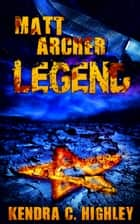 Matt Archer: Legend ebook by Kendra C. Highley