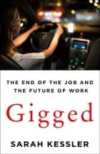 Gigged - The End of the Job and the Future of Work ebook by Sarah Kessler