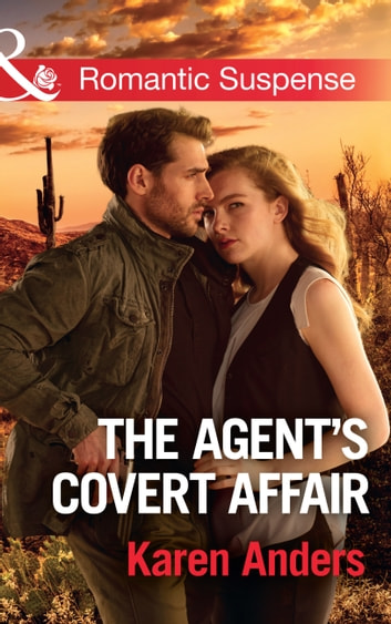 The Agent's Covert Affair (Mills & Boon Romantic Suspense) (To Protect and Serve, Book 9) ekitaplar by Karen Anders