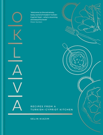 Oklava - Recipes from a Turkish–Cypriot kitchen ebook by Selin Kiazim
