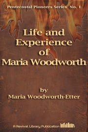 Life And Experience of Mrs. M. B. Woodworth-Etter ebook by Maria Woodworth-Etter