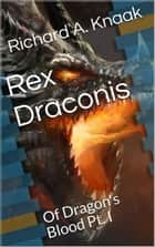 Rex Draconis: Of Dragon's Blood Pt. I ebook by Richard A. Knaak