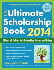 The Ultimate Scholarship Book 2014 - Billions of Dollars in Scholarships, Grants and Prizes ebook by Gen Tanabe,Kelly Tanabe