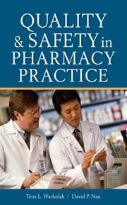 Quality and Safety in Pharmacy Practice ebook by Terri L. Warholak,David P. Nau