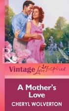 A Mother's Love (Mills & Boon Vintage Love Inspired) ebook by Cheryl Wolverton