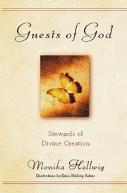 Guests of God - Stewards of Divine Creation ebook by Monika K. Hellwig