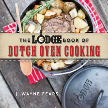 The Lodge Book of Dutch Oven Cooking ebook by J. Wayne Fears
