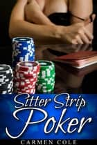 Sitter Strip Poker (Menage / Babysitter / DP) ebook by Carmen Cole