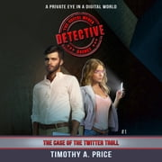 The Case of the Twitter Troll: The Social Media Detective Agency audiobook by Timothy Price