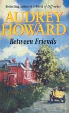 Between Friends ebook by Audrey Howard
