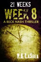 21 Weeks: Week 8 ebook by R.A. LaShea