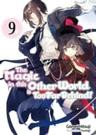 The Magic in this Other World is Too Far Behind! Volume 9 ebook by Gamei Hitsuji