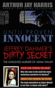 Box Set: Until Proven Innocent and The Unsolved Murder of Adam Walsh Books One and Two ebook by Arthur Jay Harris