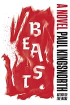 Beast - A Novel ebook by Paul Kingsnorth