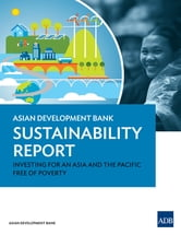 Asian Development Bank Sustainability Report 2015 - Investing for an Asia and the Pacific Free of Poverty ebook by Asian Development Bank