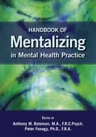 Handbook of Mentalizing in Mental Health Practice ebook by Anthony W. Bateman, Peter Fonagy