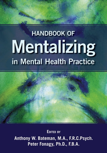 Handbook of Mentalizing in Mental Health Practice ebook by