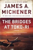 The Bridges at Toko-Ri - A Novel ebook by James A. Michener, Steve Berry