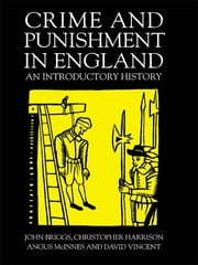 Crime And Punishment In England - An Introductory History ebook by John Briggs,Mr John Briggs,Christopher Harrison,Angus McInnes,David Vincent