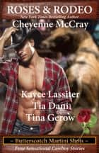 Roses & Rodeo - Butterscotch Martini Shots ebook by Cheyenne McCray,Kayce Lassiter,Tia Dani,Tina Gerow