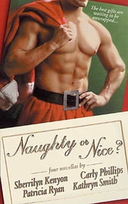 Naughty or Nice? ebook by Sherrilyn Kenyon,Patricia Ryan,Carly Phillips,Kathryn Smith