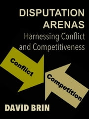 Disputation Arenas: Harnessing Conflict and Competitiveness ebook by David Brin