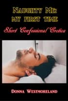 Naughty Me: My First Time ebook by