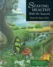 Staying Healthy with the Seasons - 21st-Century Edition ebook by Elson M. Haas