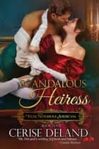Scandalous Heiress - Those Notorious Americans eBook by Cerise DeLand