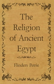 The Religion of Ancient Egypt ebook by Flinders Petrie