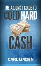 The Adjunct Guide to Cold Hard Cash ebook by Carl Linden